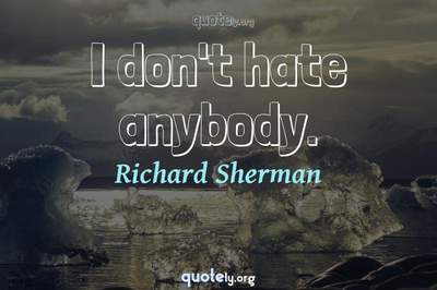 Photo Quote of I don't hate anybody.