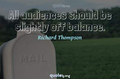 Photo Quote of All audiences should be slightly off balance.