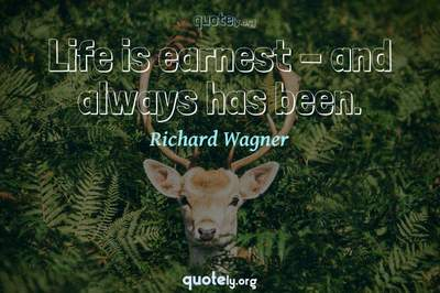 Photo Quote of Life is earnest - and always has been.