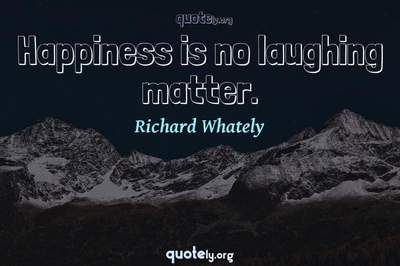 Photo Quote of Happiness is no laughing matter.
