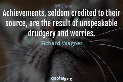 Photo Quote of Achievements, seldom credited to their source, are the result of unspeakable drudgery and worries.