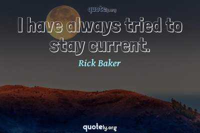 Photo Quote of I have always tried to stay current.