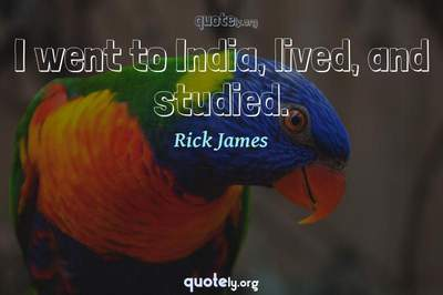 Photo Quote of I went to India, lived, and studied.