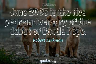 Photo Quote of June 2005 is the five year anniversary of the debut of Battle Pope.