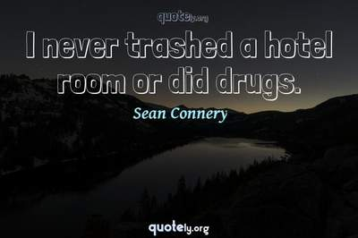 Photo Quote of I never trashed a hotel room or did drugs.