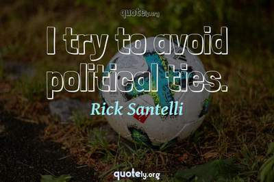 Photo Quote of I try to avoid political ties.