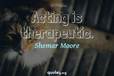 Photo Quote of Acting is therapeutic.