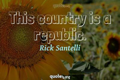 Photo Quote of This country is a republic.