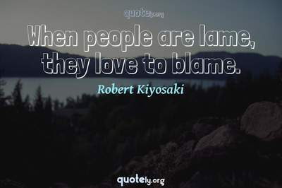 Photo Quote of When people are lame, they love to blame.