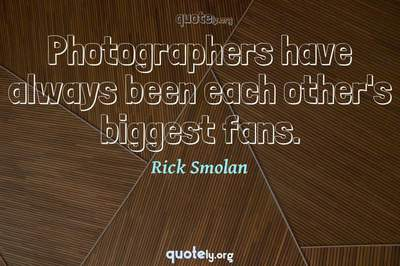 Photo Quote of Photographers have always been each other's biggest fans.