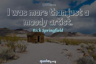 Photo Quote of I was more than just a moody artist.