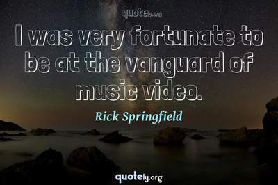Photo Quote of I was very fortunate to be at the vanguard of music video.