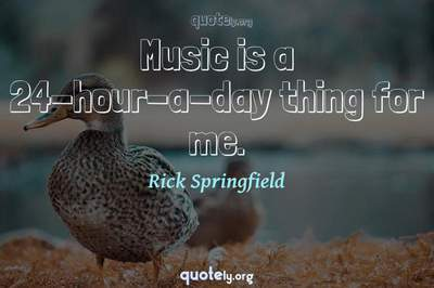 Photo Quote of Music is a 24-hour-a-day thing for me.