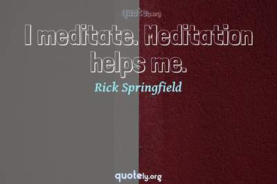 Photo Quote of I meditate. Meditation helps me.