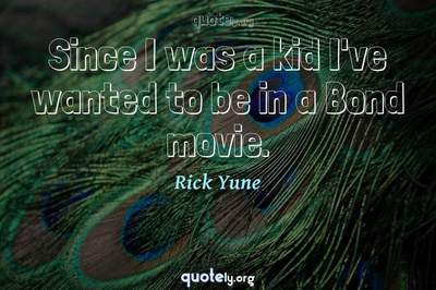 Photo Quote of Since I was a kid I've wanted to be in a Bond movie.