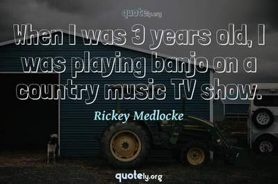 Photo Quote of When I was 3 years old, I was playing banjo on a country music TV show.