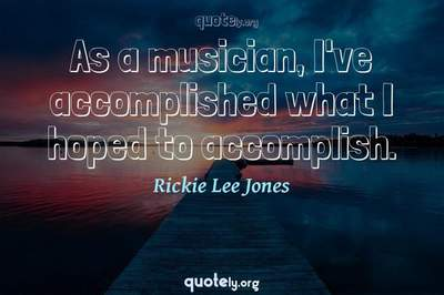 Photo Quote of As a musician, I've accomplished what I hoped to accomplish.