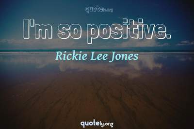 Photo Quote of I'm so positive.