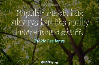 Photo Quote of Popular music has always had its really horrendous stuff.