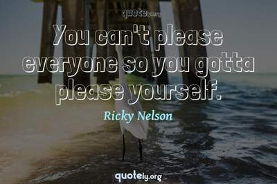 Photo Quote of You can't please everyone so you gotta please yourself.