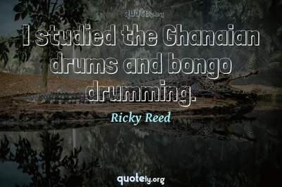Photo Quote of I studied the Ghanaian drums and bongo drumming.