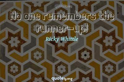 Photo Quote of No one remembers the runner-up!
