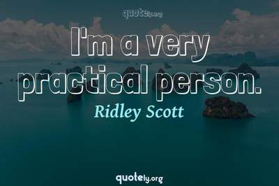 Photo Quote of I'm a very practical person.