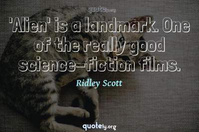 Photo Quote of 'Alien' is a landmark. One of the really good science-fiction films.