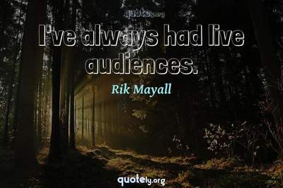 Photo Quote of I've always had live audiences.
