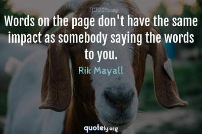 Photo Quote of Words on the page don't have the same impact as somebody saying the words to you.