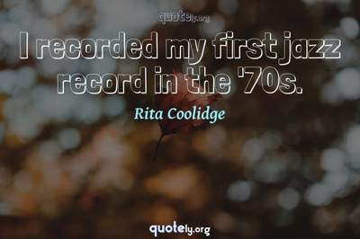 Photo Quote of I recorded my first jazz record in the '70s.