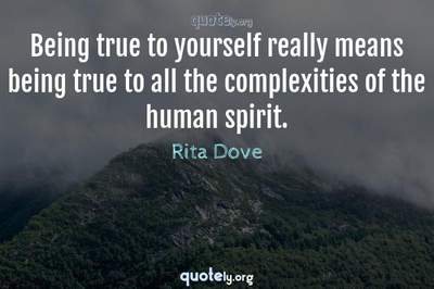 Photo Quote of Being true to yourself really means being true to all the complexities of the human spirit.