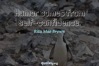 Photo Quote of Humor comes from self-confidence.