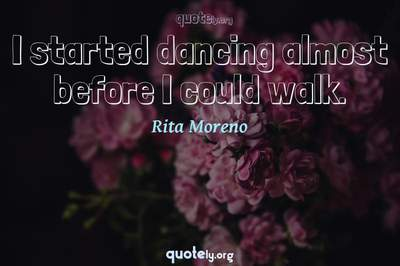 Photo Quote of I started dancing almost before I could walk.
