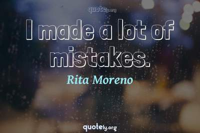 Photo Quote of I made a lot of mistakes.