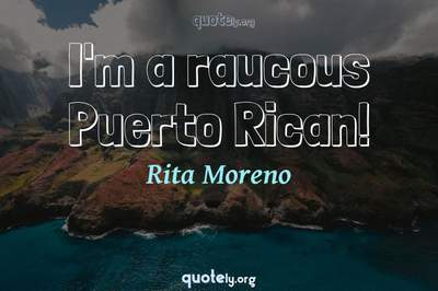 Photo Quote of I'm a raucous Puerto Rican!