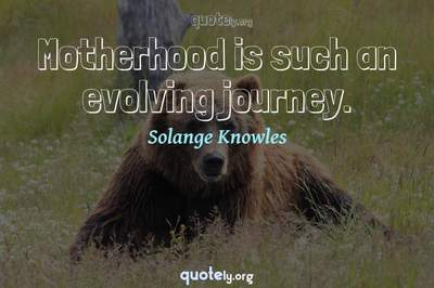 Photo Quote of Motherhood is such an evolving journey.