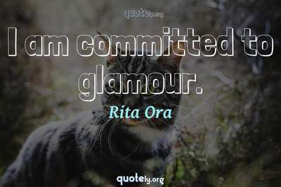 Photo Quote of I am committed to glamour.