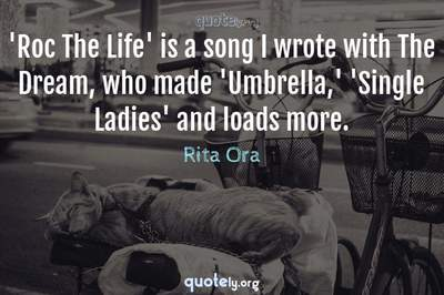 Photo Quote of 'Roc The Life' is a song I wrote with The Dream, who made 'Umbrella,' 'Single Ladies' and loads more.
