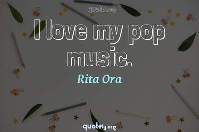 Photo Quote of I love my pop music.