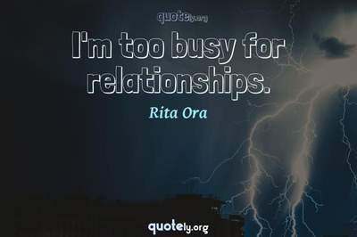 Photo Quote of I'm too busy for relationships.
