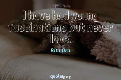 Photo Quote of I have had young fascinations but never love.