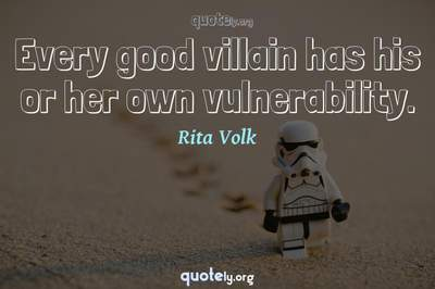 Photo Quote of Every good villain has his or her own vulnerability.