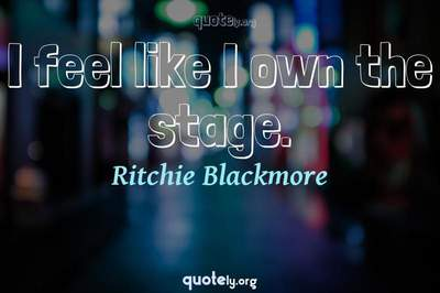Photo Quote of I feel like I own the stage.