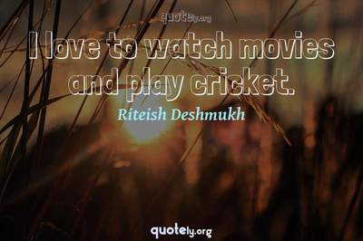 Photo Quote of I love to watch movies and play cricket.