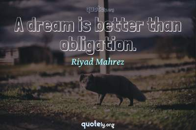 Photo Quote of A dream is better than obligation.