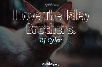 Photo Quote of I love The Isley Brothers.
