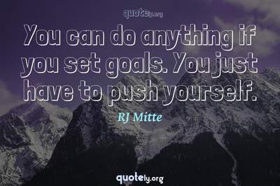 Photo Quote of You can do anything if you set goals. You just have to push yourself.