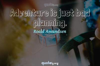 Photo Quote of Adventure is just bad planning.