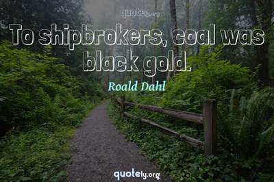 Photo Quote of To shipbrokers, coal was black gold.